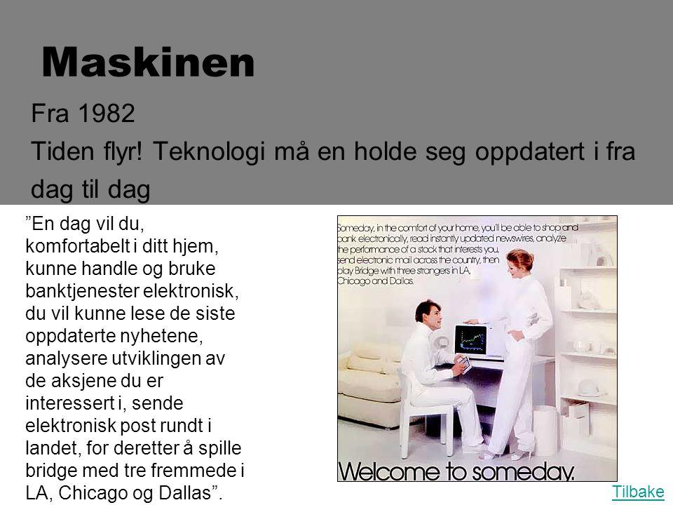 Maskinen Fra 1982. Tiden flyr! Teknologi må en holde seg oppdatert i fra. dag til dag.