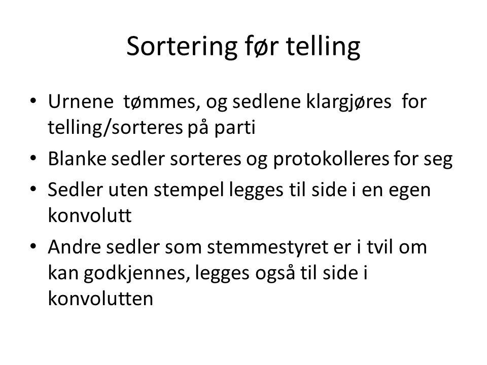 Sortering før telling Urnene tømmes, og sedlene klargjøres for telling/sorteres på parti. Blanke sedler sorteres og protokolleres for seg.