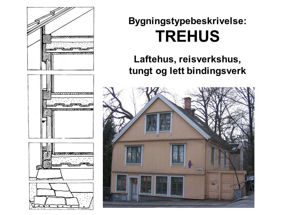 Bygningstypebeskrivelse: TREHUS Laftehus, reisverkshus, tungt og lett bindingsverk