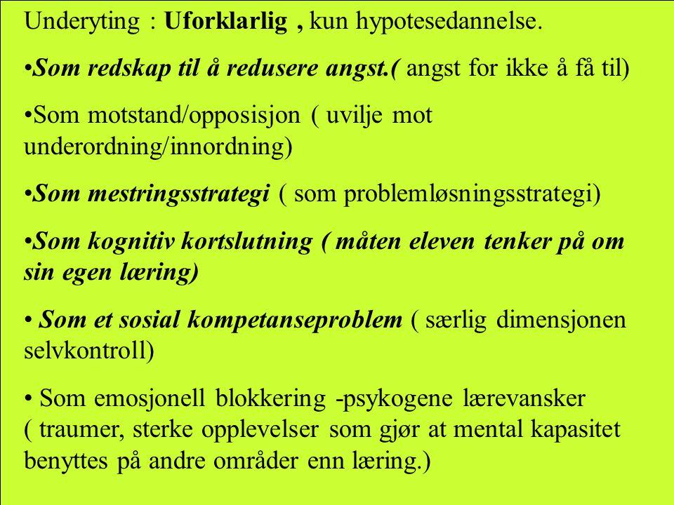 Underyting : Uforklarlig , kun hypotesedannelse.