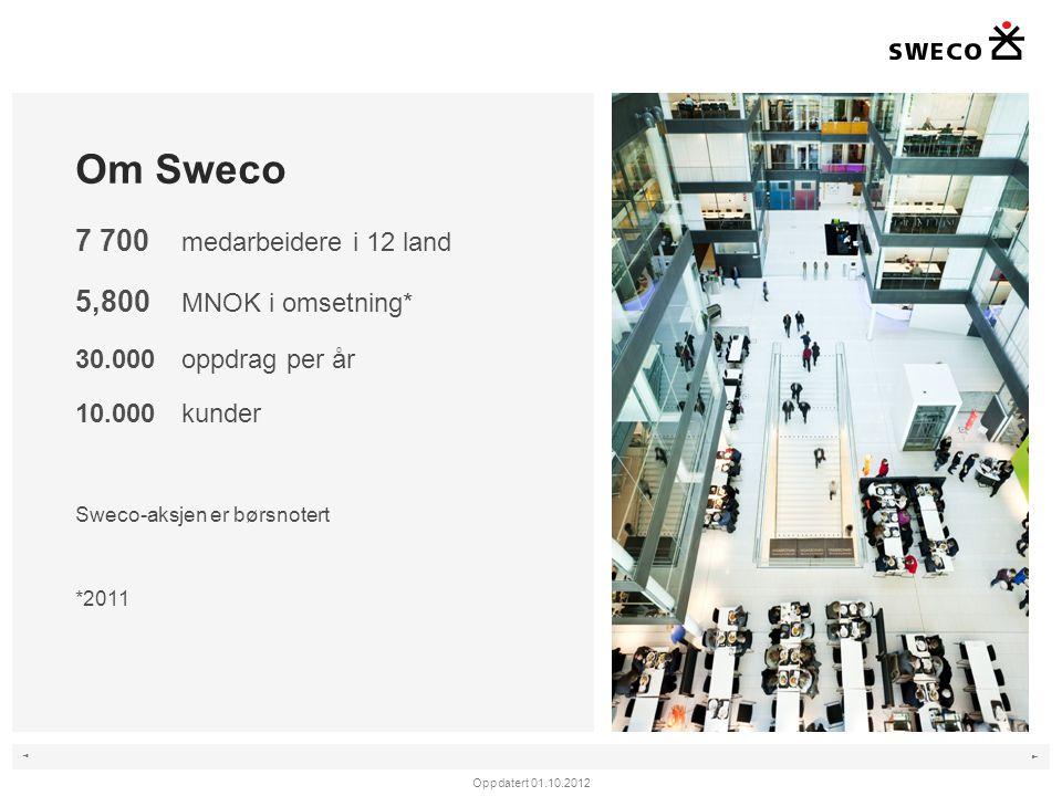 Om Sweco 7 700 medarbeidere i 12 land 5,800 MNOK i omsetning*