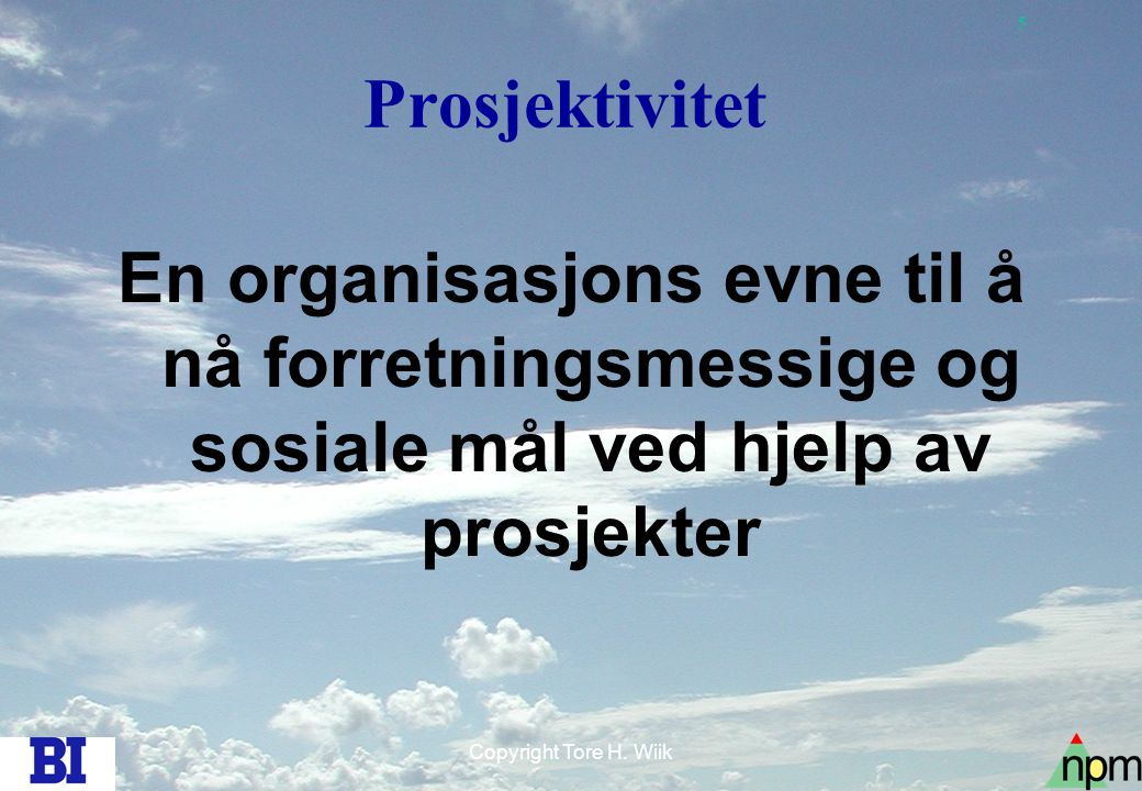 Prosjektivitet En organisasjons evne til å nå forretningsmessige og sosiale mål ved hjelp av prosjekter.