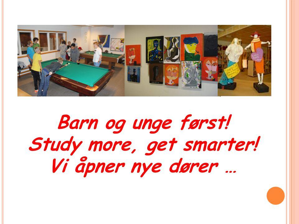 Barn og unge først! Study more, get smarter! Vi åpner nye dører …