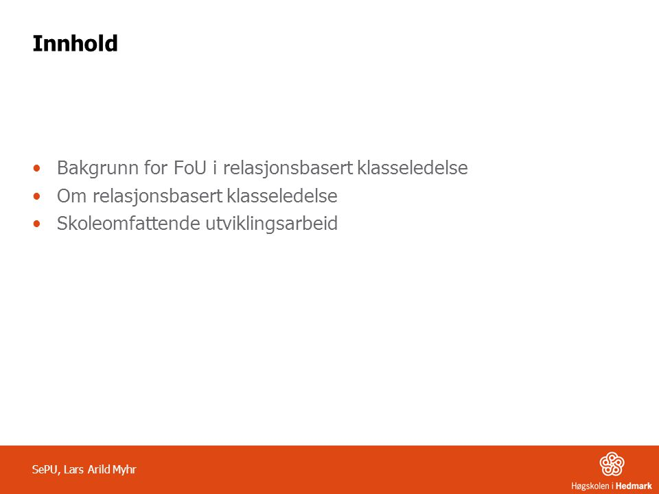 Innhold Bakgrunn for FoU i relasjonsbasert klasseledelse
