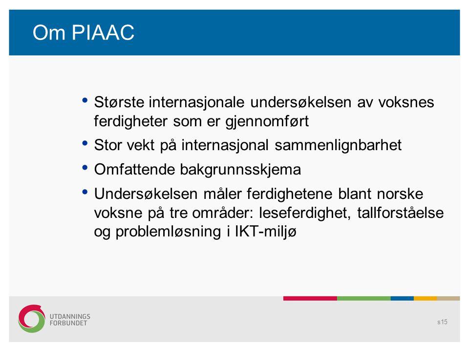 Om PIAAC Største internasjonale undersøkelsen av voksnes ferdigheter som er gjennomført. Stor vekt på internasjonal sammenlignbarhet.