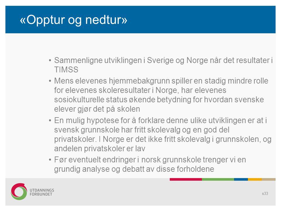 «Opptur og nedtur» Sammenligne utviklingen i Sverige og Norge når det resultater i TIMSS.
