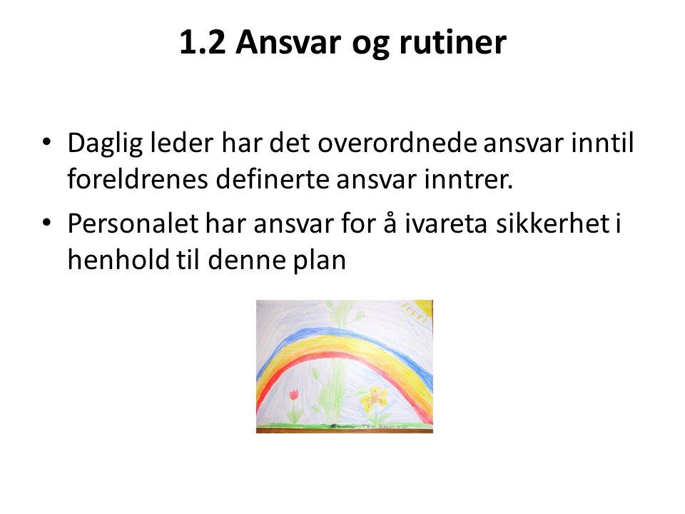 1.2 Ansvar og rutiner Daglig leder har det overordnede ansvar inntil foreldrenes definerte ansvar inntrer.