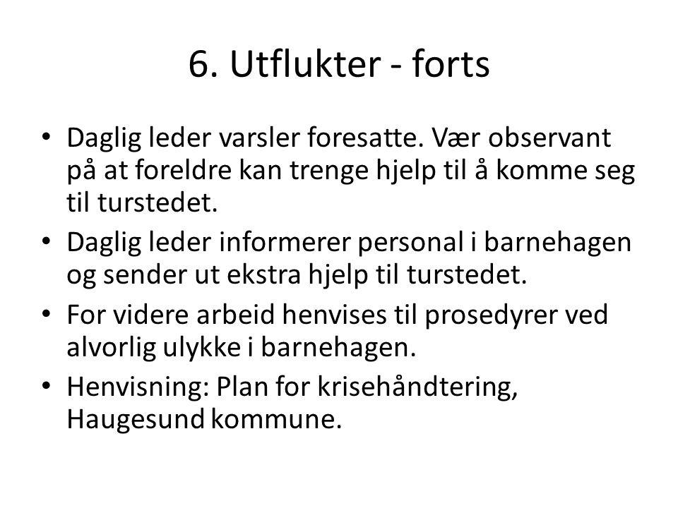 6. Utflukter - forts Daglig leder varsler foresatte. Vær observant på at foreldre kan trenge hjelp til å komme seg til turstedet.