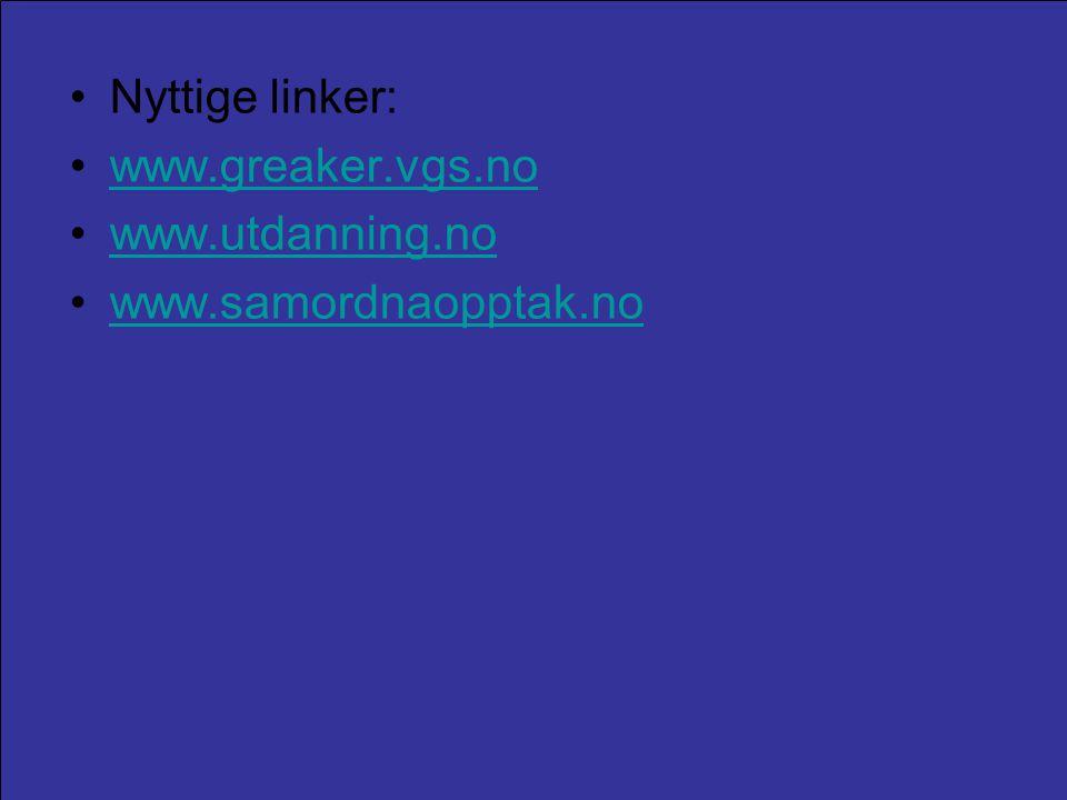 Nyttige linker: www.greaker.vgs.no www.utdanning.no www.samordnaopptak.no