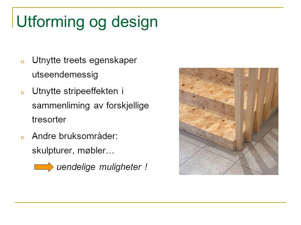 Utforming og design Utnytte treets egenskaper utseendemessig