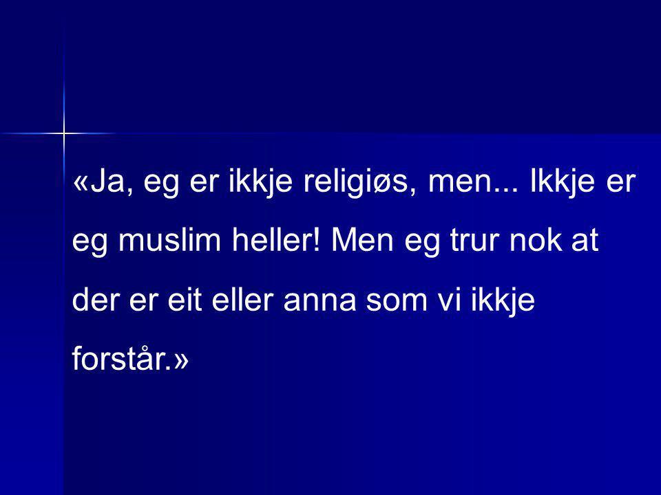 «Ja, eg er ikkje religiøs, men. Ikkje er eg muslim heller