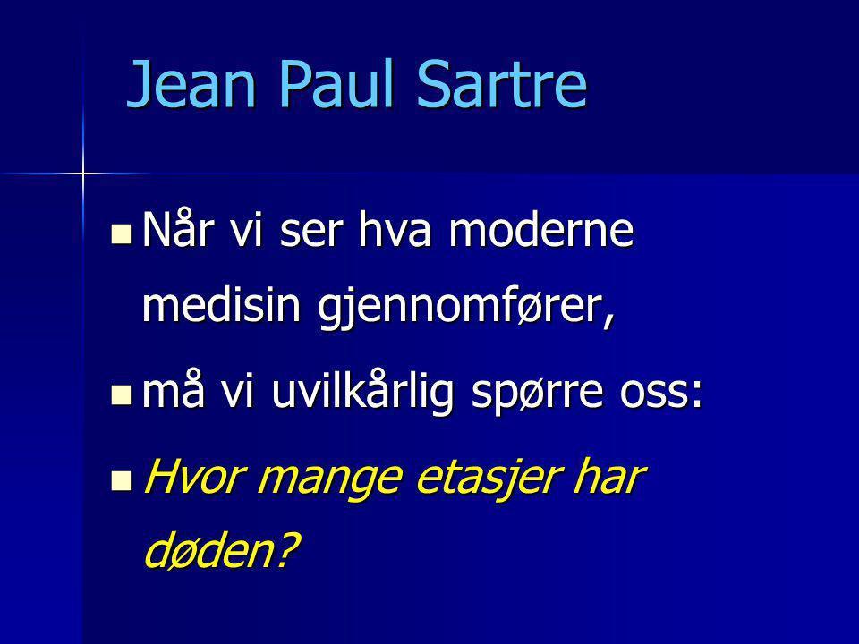 Jean Paul Sartre Når vi ser hva moderne medisin gjennomfører,