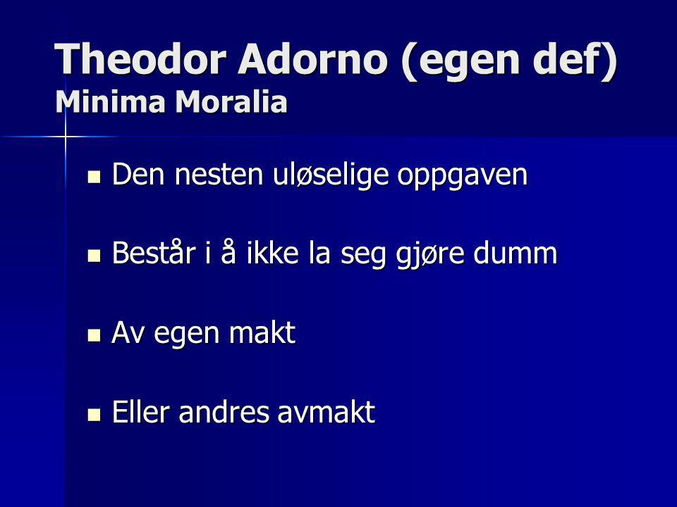 Theodor Adorno (egen def) Minima Moralia