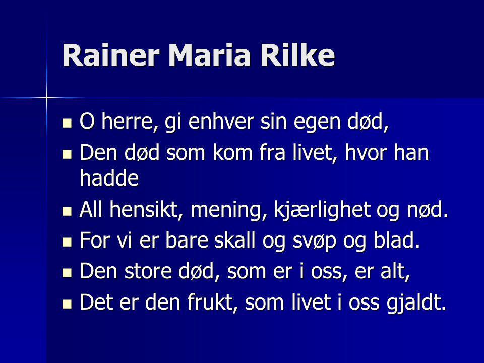 Rainer Maria Rilke O herre, gi enhver sin egen død,
