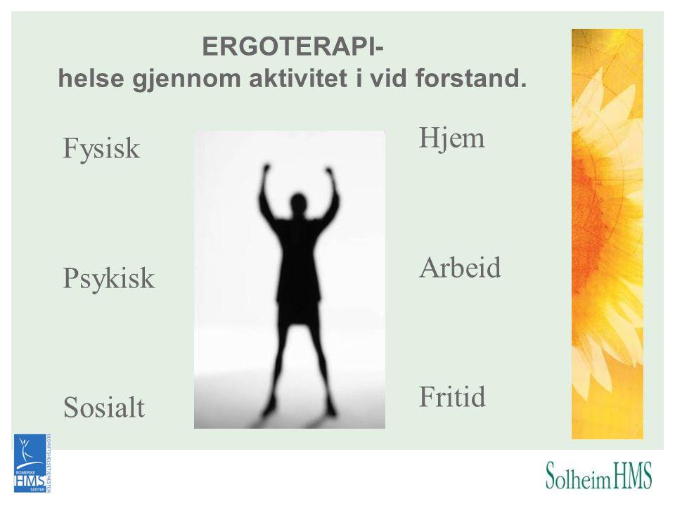 ERGOTERAPI- helse gjennom aktivitet i vid forstand.