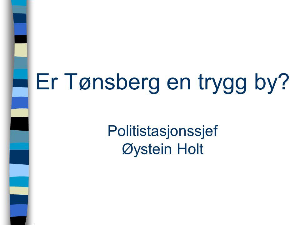 Er Tønsberg en trygg by Politistasjonssjef Øystein Holt