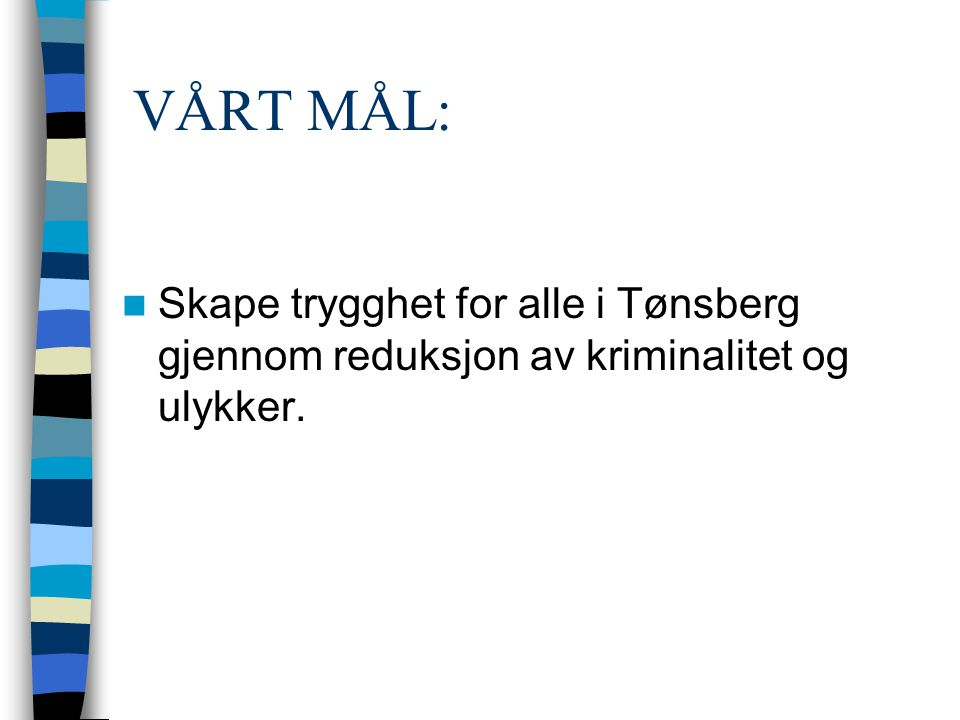 VÅRT MÅL: Skape trygghet for alle i Tønsberg gjennom reduksjon av kriminalitet og ulykker.