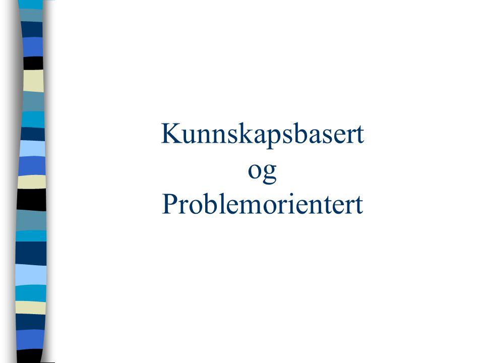 Kunnskapsbasert og Problemorientert