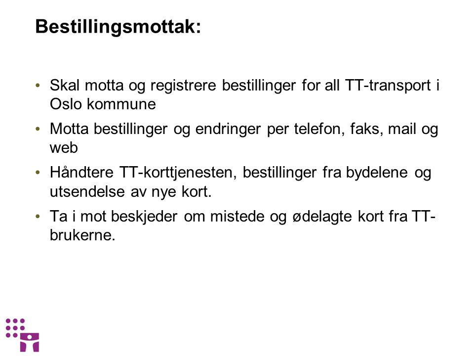 Bestillingsmottak: Skal motta og registrere bestillinger for all TT-transport i Oslo kommune.