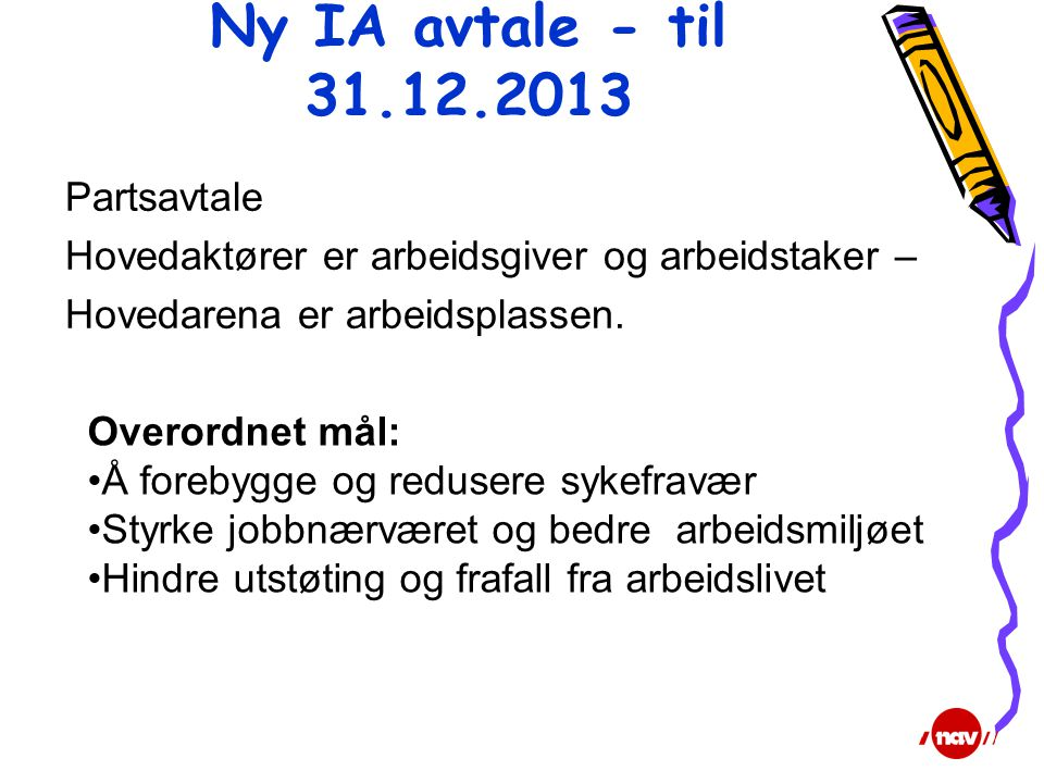 Ny IA avtale - til 31.12.2013 Partsavtale Hovedaktører er arbeidsgiver og arbeidstaker – Hovedarena er arbeidsplassen.
