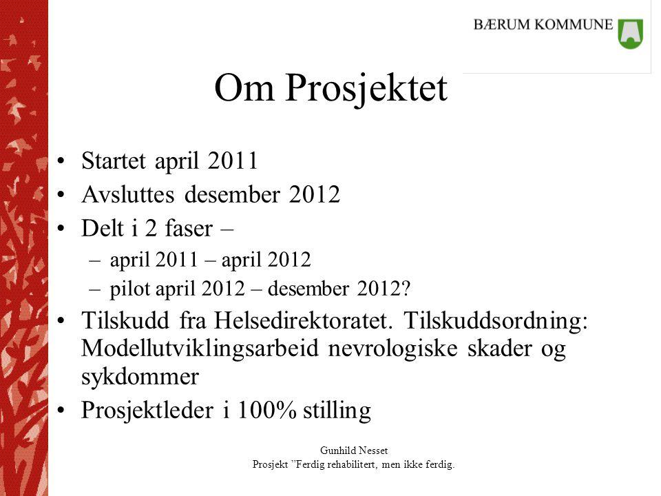 Om Prosjektet Startet april 2011 Avsluttes desember 2012