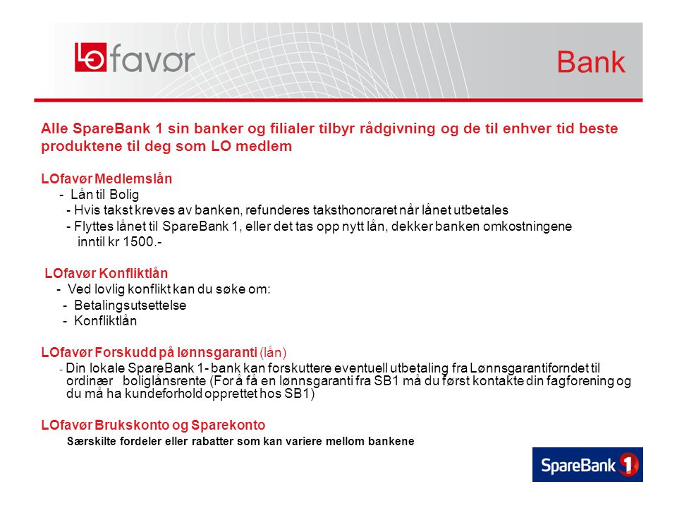 Bank Alle SpareBank 1 sin banker og filialer tilbyr rådgivning og de til enhver tid beste. produktene til deg som LO medlem.