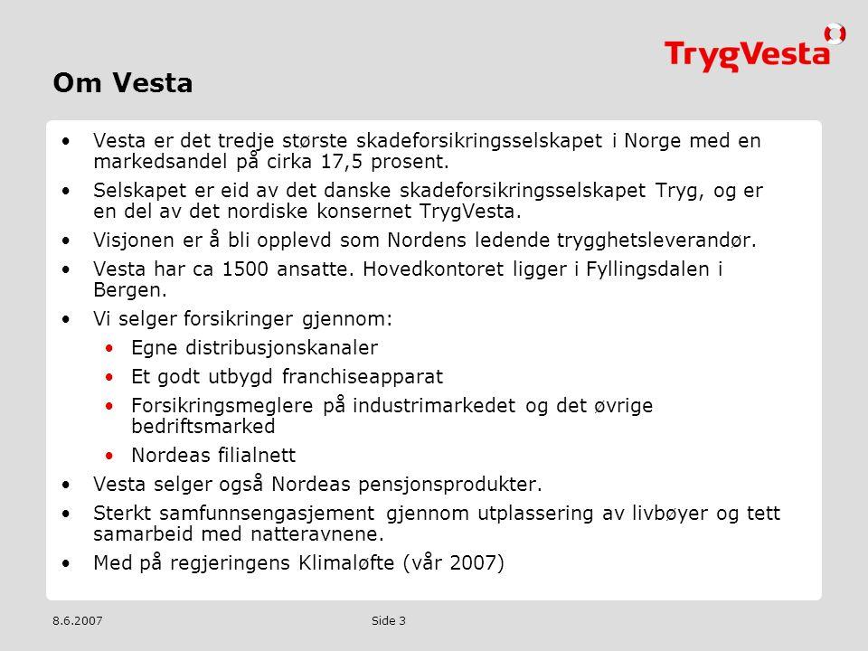Om Vesta Vesta er det tredje største skadeforsikringsselskapet i Norge med en markedsandel på cirka 17,5 prosent.