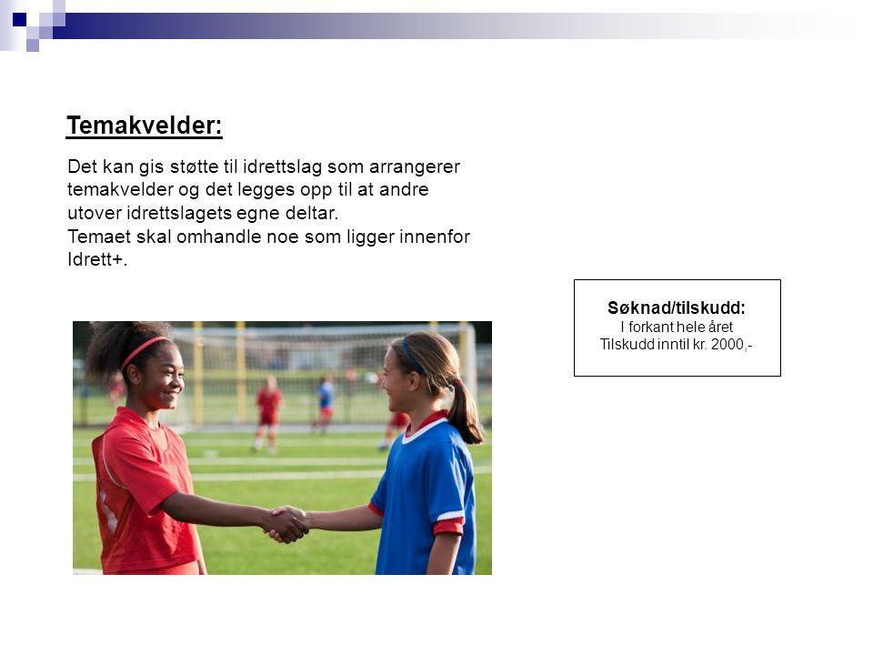 Temakvelder: Det kan gis støtte til idrettslag som arrangerer temakvelder og det legges opp til at andre utover idrettslagets egne deltar.