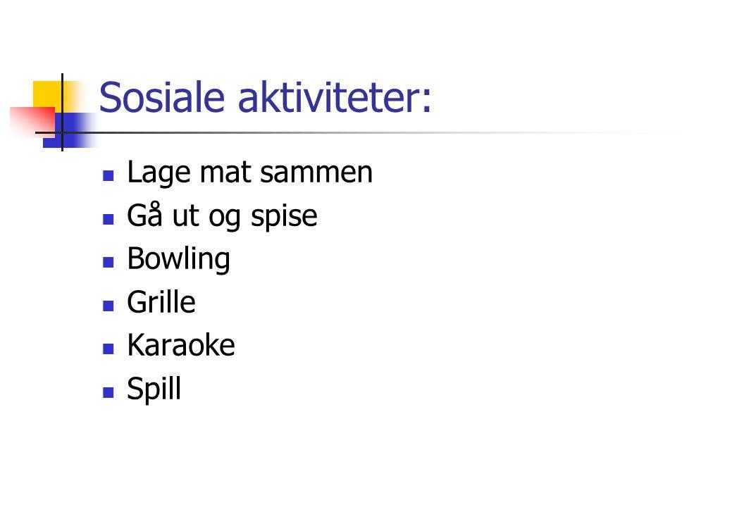 Sosiale aktiviteter: Lage mat sammen Gå ut og spise Bowling Grille
