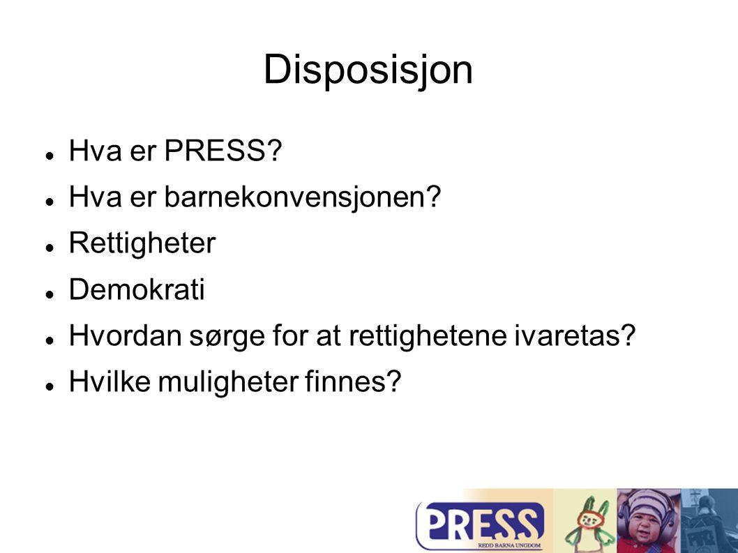 Disposisjon Hva er PRESS Hva er barnekonvensjonen Rettigheter