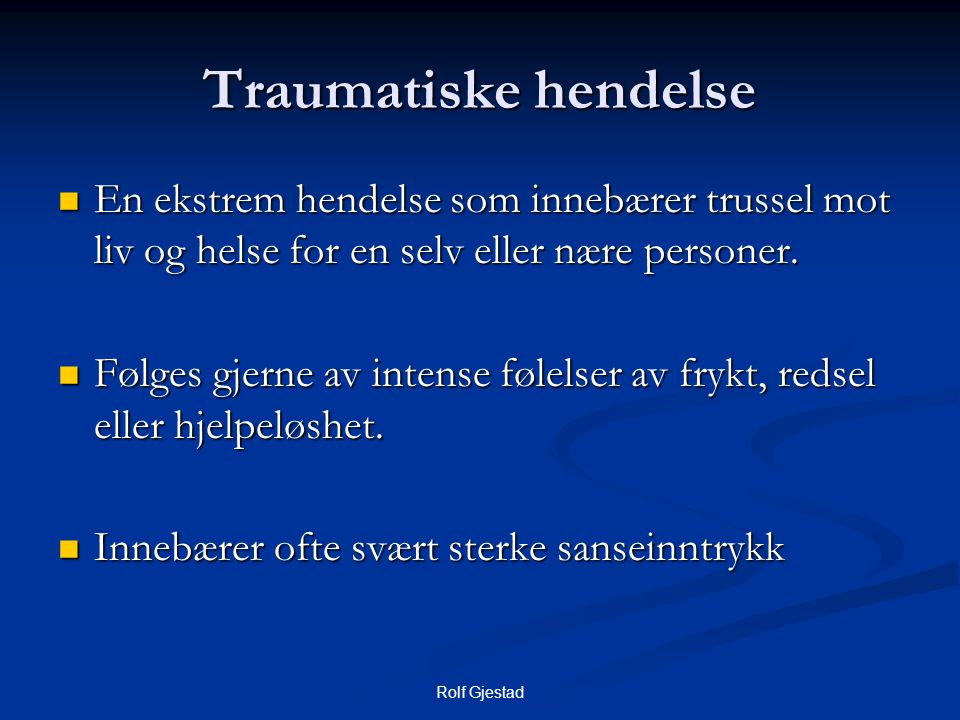Traumatiske hendelse En ekstrem hendelse som innebærer trussel mot liv og helse for en selv eller nære personer.