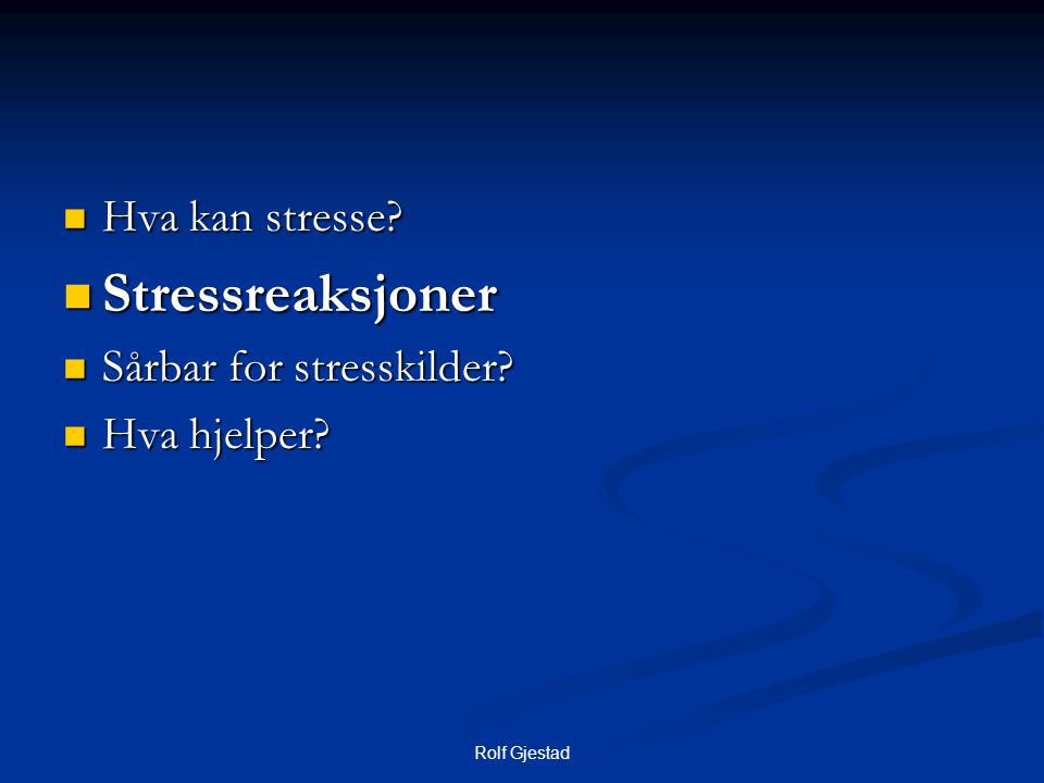Stressreaksjoner Hva kan stresse Sårbar for stresskilder
