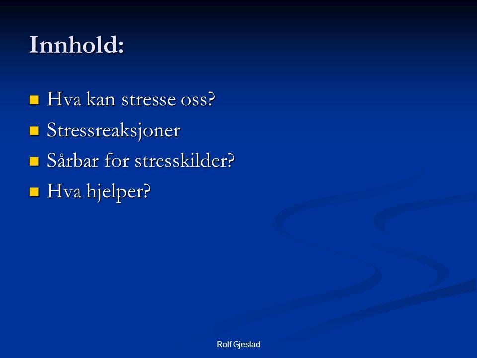 Innhold: Hva kan stresse oss Stressreaksjoner