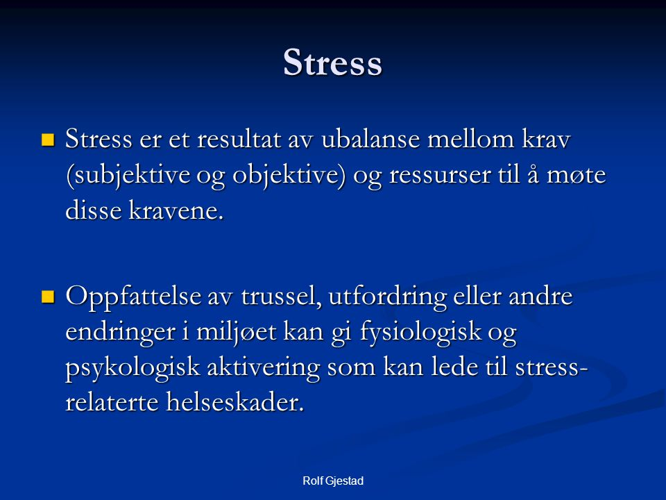 Stress Stress er et resultat av ubalanse mellom krav (subjektive og objektive) og ressurser til å møte disse kravene.