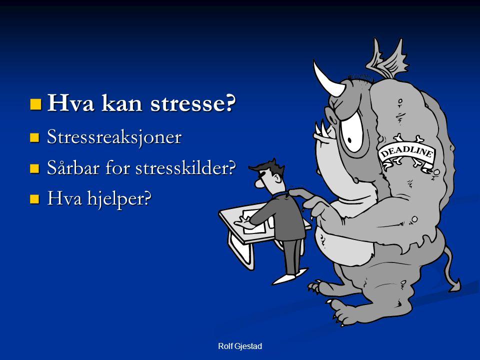 Hva kan stresse Stressreaksjoner Sårbar for stresskilder