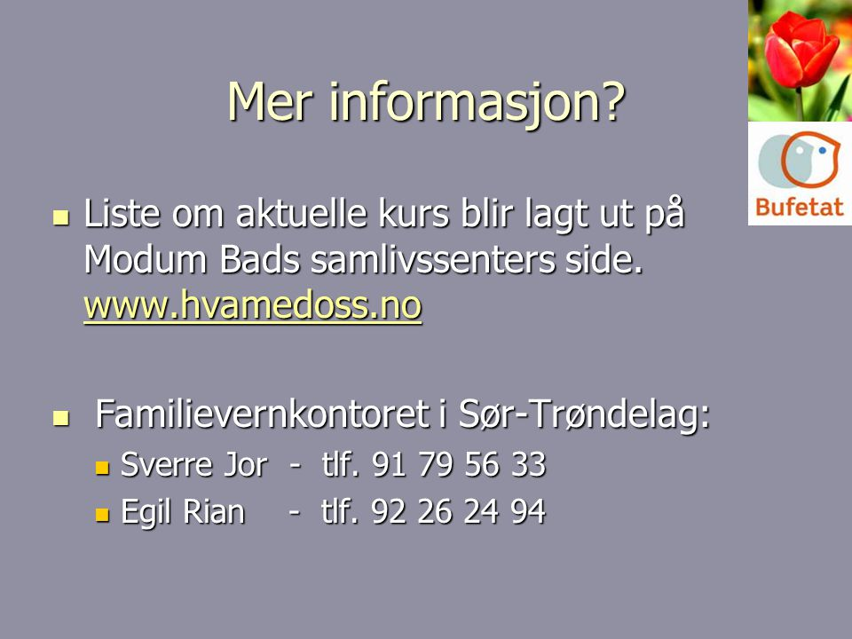 Mer informasjon Liste om aktuelle kurs blir lagt ut på Modum Bads samlivssenters side. www.hvamedoss.no.
