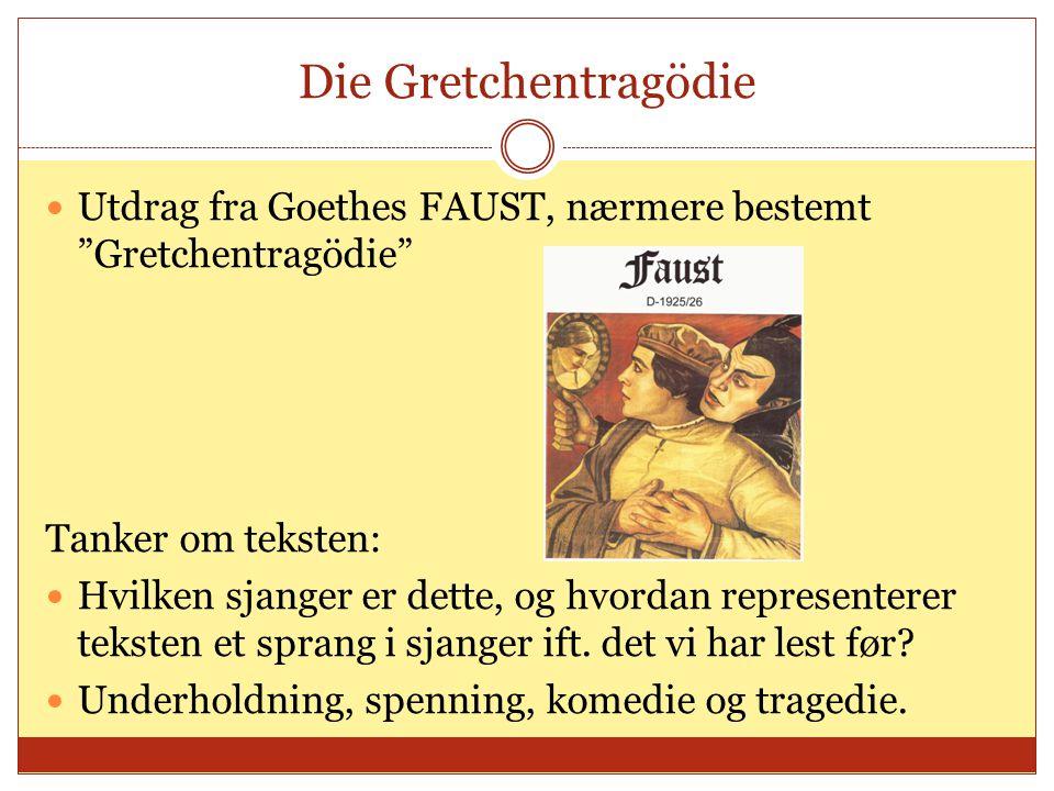 Die Gretchentragödie Utdrag fra Goethes FAUST, nærmere bestemt Gretchentragödie Tanker om teksten: