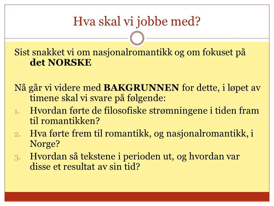Hva skal vi jobbe med Sist snakket vi om nasjonalromantikk og om fokuset på det NORSKE.