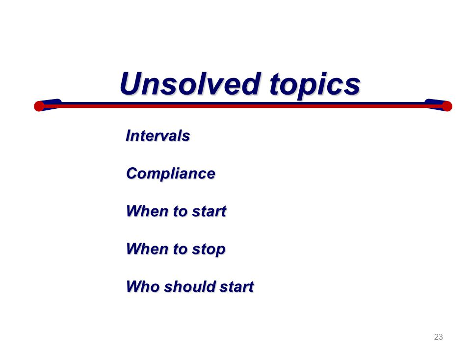 Unsolved topics Intervals Compliance When to start When to stop
