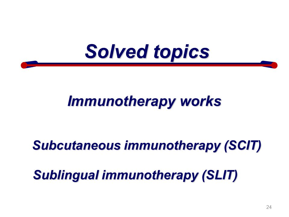 Subcutaneous immunotherapy (SCIT) Sublingual immunotherapy (SLIT)