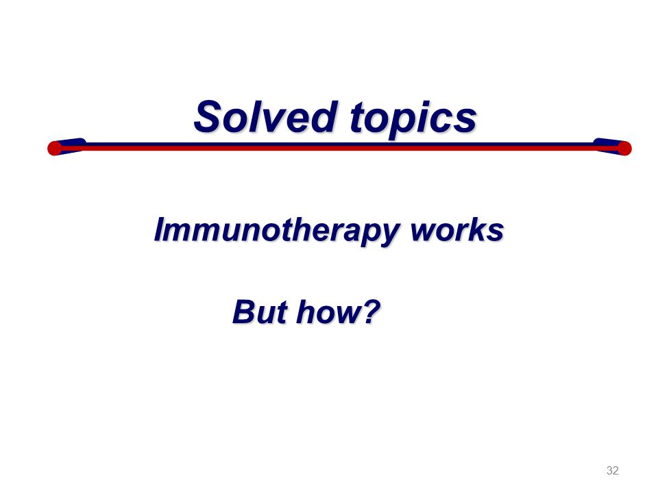 Solved topics Immunotherapy works But how 32