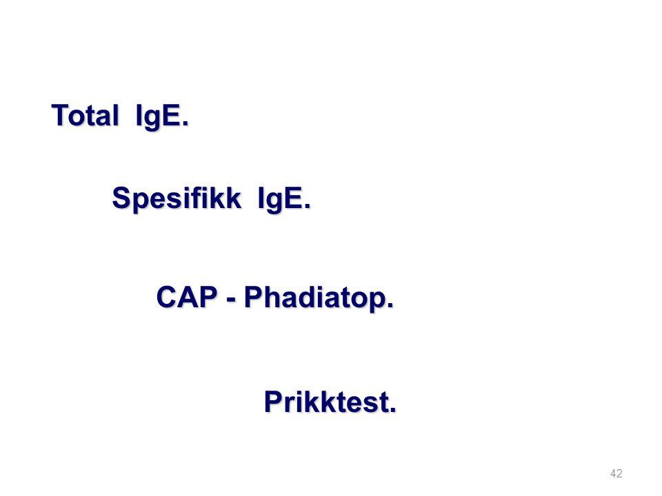 Total IgE. Spesifikk IgE. CAP - Phadiatop. Prikktest.