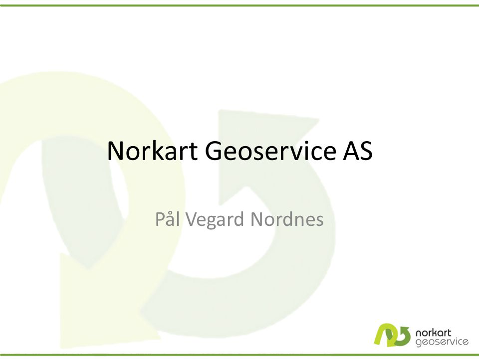 Norkart Geoservice AS Pål Vegard Nordnes