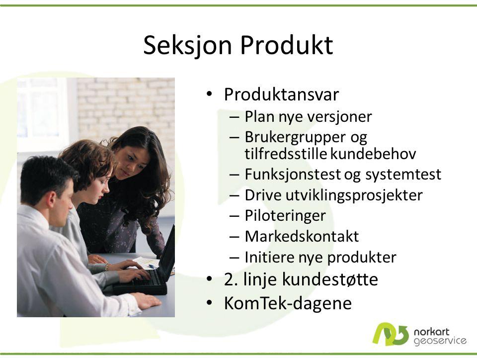 Seksjon Produkt Produktansvar 2. linje kundestøtte KomTek-dagene