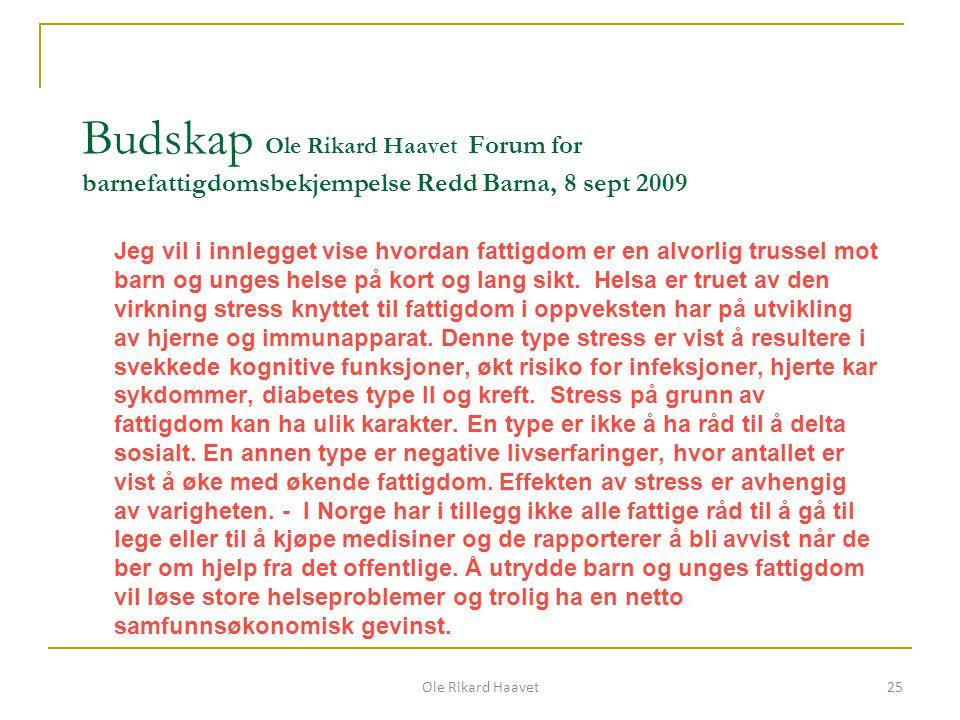 Budskap Ole Rikard Haavet Forum for barnefattigdomsbekjempelse Redd Barna, 8 sept 2009