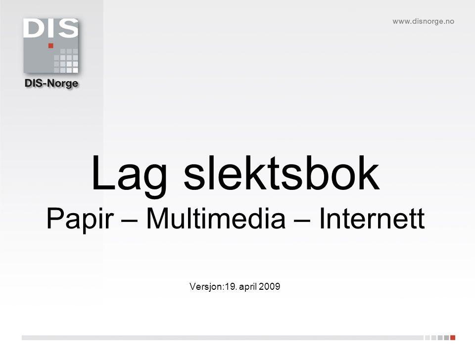 Lag slektsbok Papir – Multimedia – Internett Versjon:19. april 2009
