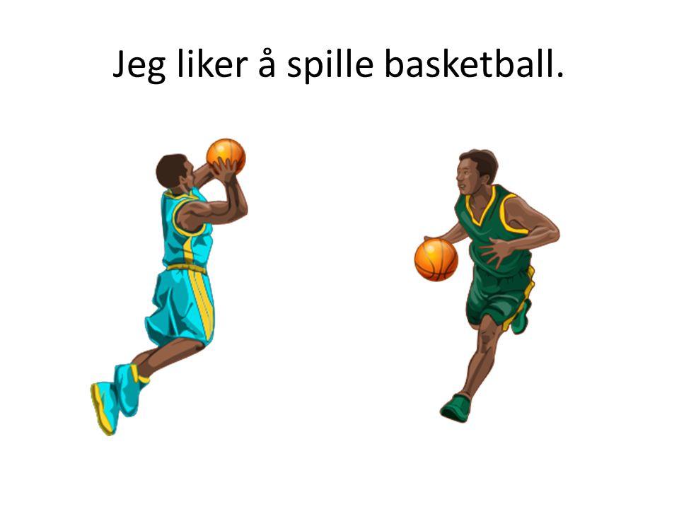 Jeg liker å spille basketball.
