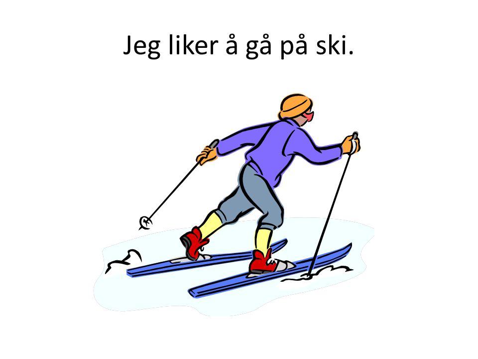 Jeg liker å gå på ski.