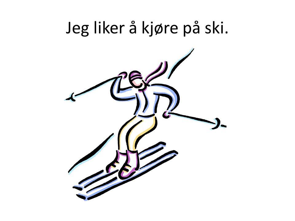 Jeg liker å kjøre på ski.