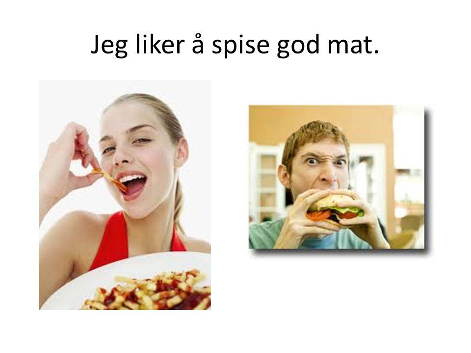 Jeg liker å spise god mat.